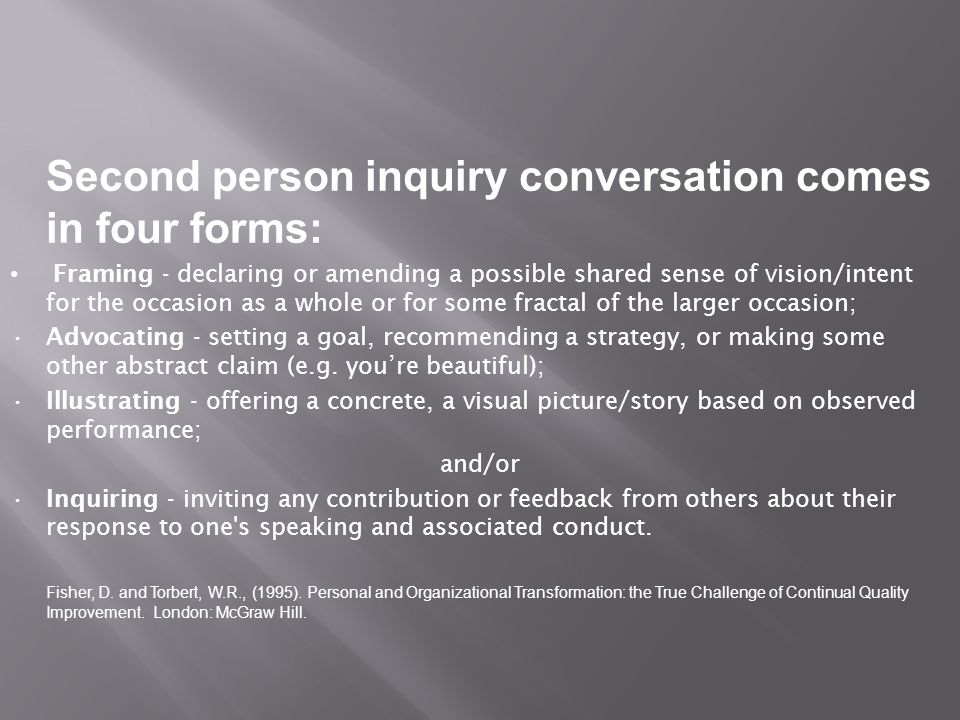 Second person inquiry conversation comes in four forms: Framing - declaring or amending a possible shared sense of vision/intent for the occasion as a