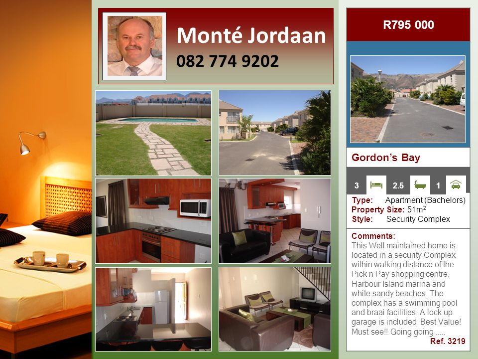 R795 000 Gordon's Bay Type: Apartment (Bachelors) Property Size: 51m 2 Style: Security Complex Comments: This Well maintained home is located in a security Complex within walking distance of the Pick n Pay shopping centre, Harbour Island marina and white sandy beaches.