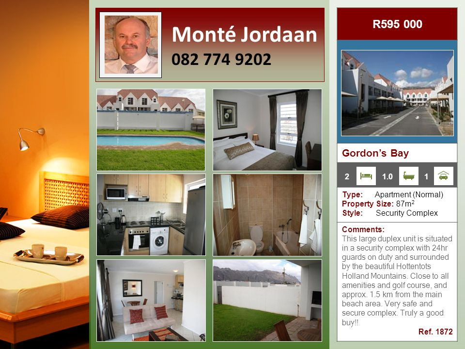 R595 000 Gordon's Bay Type: Apartment (Normal) Property Size: 87m 2 Style: Security Complex Comments: This large duplex unit is situated in a security complex with 24hr guards on duty and surrounded by the beautiful Hottentots Holland Mountains.