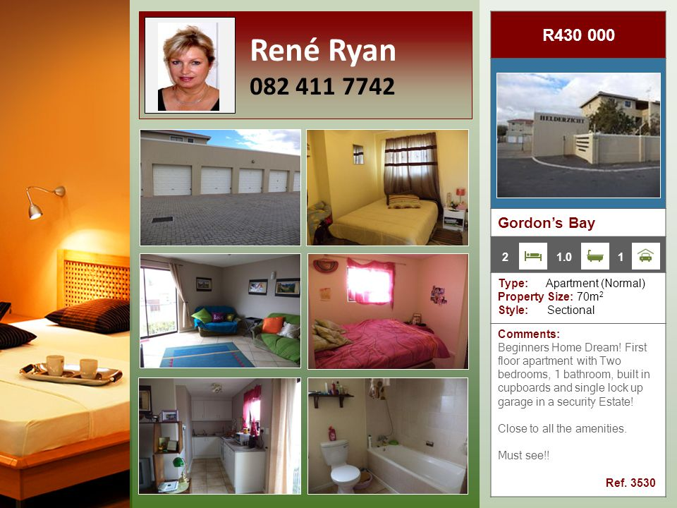 R430 000 Gordon's Bay Type: Apartment (Normal) Property Size: 70m 2 Style: Sectional Comments: Beginners Home Dream.