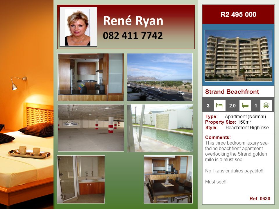 R2 495 000 Strand Beachfront Type: Apartment (Normal) Property Size: 160m 2 Style: Beachfront High-rise Comments: This three bedroom luxury sea- facing beachfront apartment overlooking the Strand golden mile is a must see.
