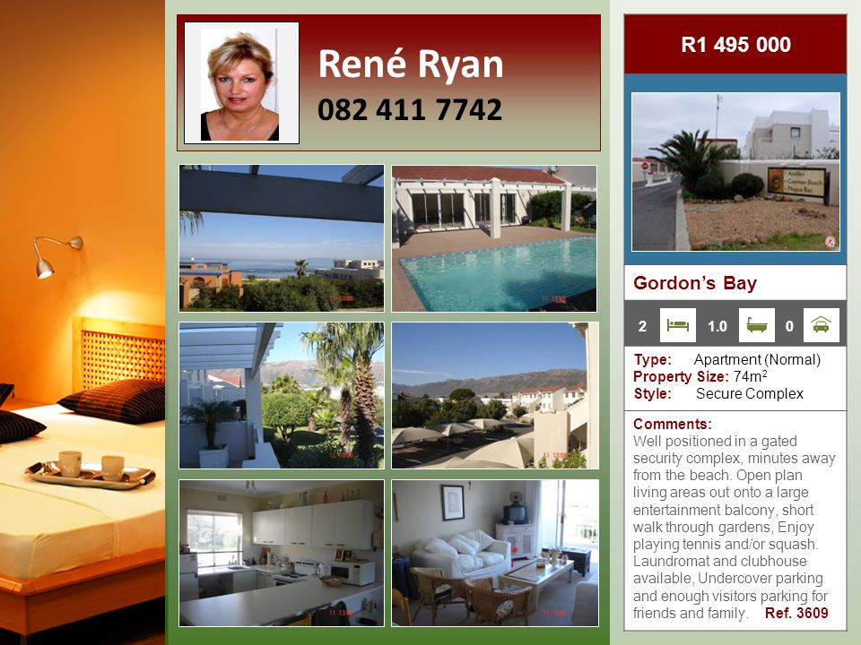 R1 495 000 Gordon's Bay Type: Apartment (Normal) Property Size: 74m 2 Style: Secure Complex Comments: Well positioned in a gated security complex, minutes away from the beach.