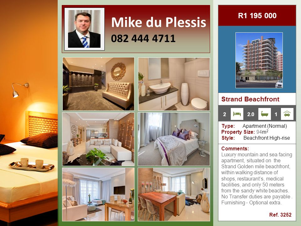 R1 195 000 Strand Beachfront Type: Apartment (Normal) Property Size: 94m 2 Style: Beachfront High-rise Comments: Luxury mountain and sea facing apartment, situated on the Strand Golden mile beachfront, within walking distance of shops, restaurant's, medical facilities, and only 50 meters from the sandy white beaches.
