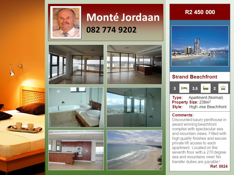 R1 295 000 Strand Beachfront Type: Apartment (Normal) Property Size: 79m 2 Style: High-rise Beachfront Comments: Luxury sea facing apartment in a beautiful security apartment complex, situated on the Strand Golden Mile beachfront, within walking distance of shops, restaurants, medical facilities, and 50 meters from the beach.