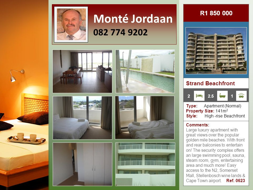 R1 850 000 Strand Beachfront Type: Apartment (Normal) Property Size: 141m 2 Style: High -rise Beachfront Comments: Large luxury apartment with great views over the popular golden mile beaches.