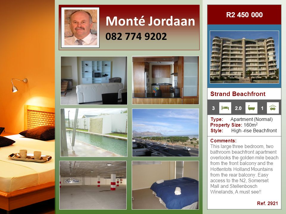R2 450 000 Strand Beachfront Type: Apartment (Normal) Property Size: 160m 2 Style: High -rise Beachfront Comments: This large three bedroom, two bathroom beachfront apartment overlooks the golden mile beach from the front balcony and the Hottentots Holland Mountains from the rear balcony.