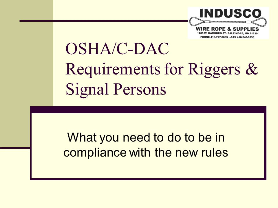 OSHA/C-DAC Requirements for Riggers & Signal Persons What you need to do to be in compliance with the new rules