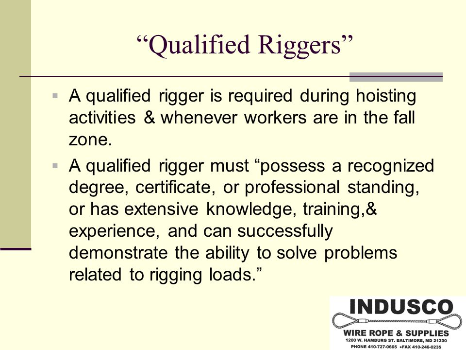 Qualified Riggers  A qualified rigger is required during hoisting activities & whenever workers are in the fall zone.