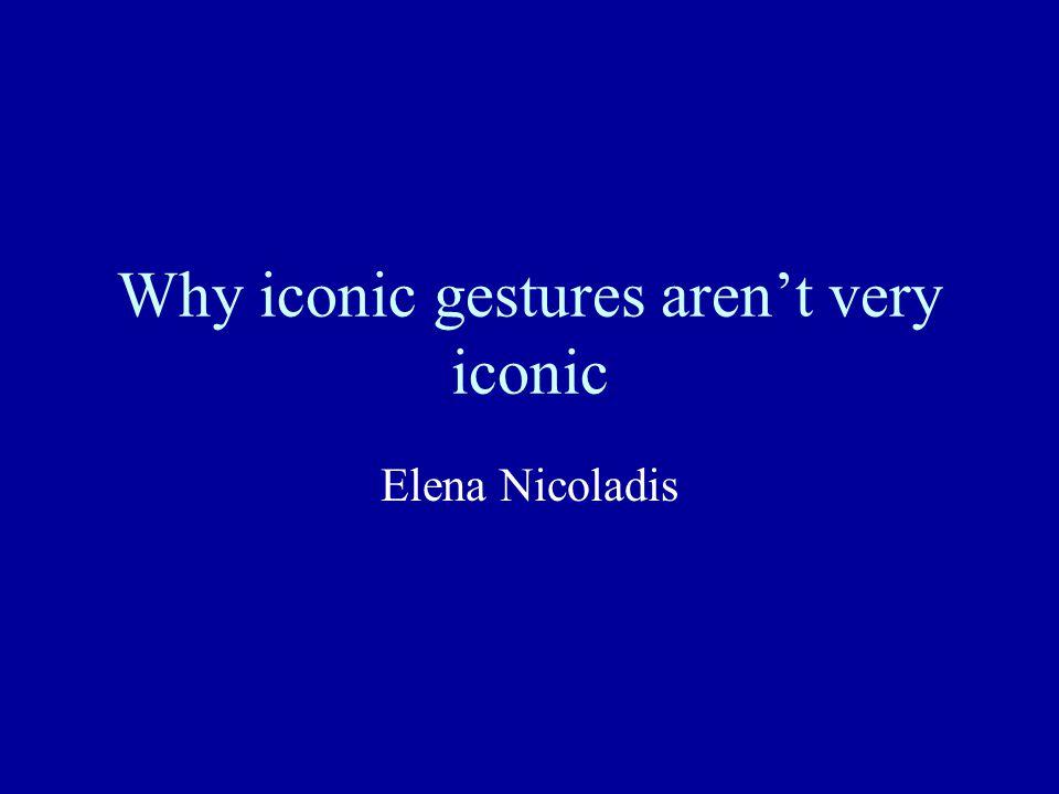 Why iconic gestures aren't very iconic Elena Nicoladis