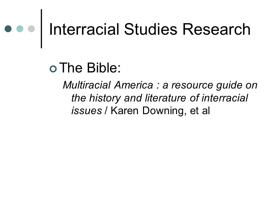 Interracial Studies Research The Bible: Multiracial America : a resource guide on the history and literature of interracial issues / Karen Downing, et