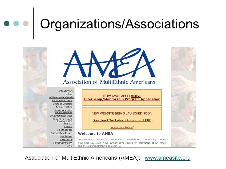 Organizations/Associations Association of MultiEthnic Americans (AMEA): www.ameasite.orgwww.ameasite.org