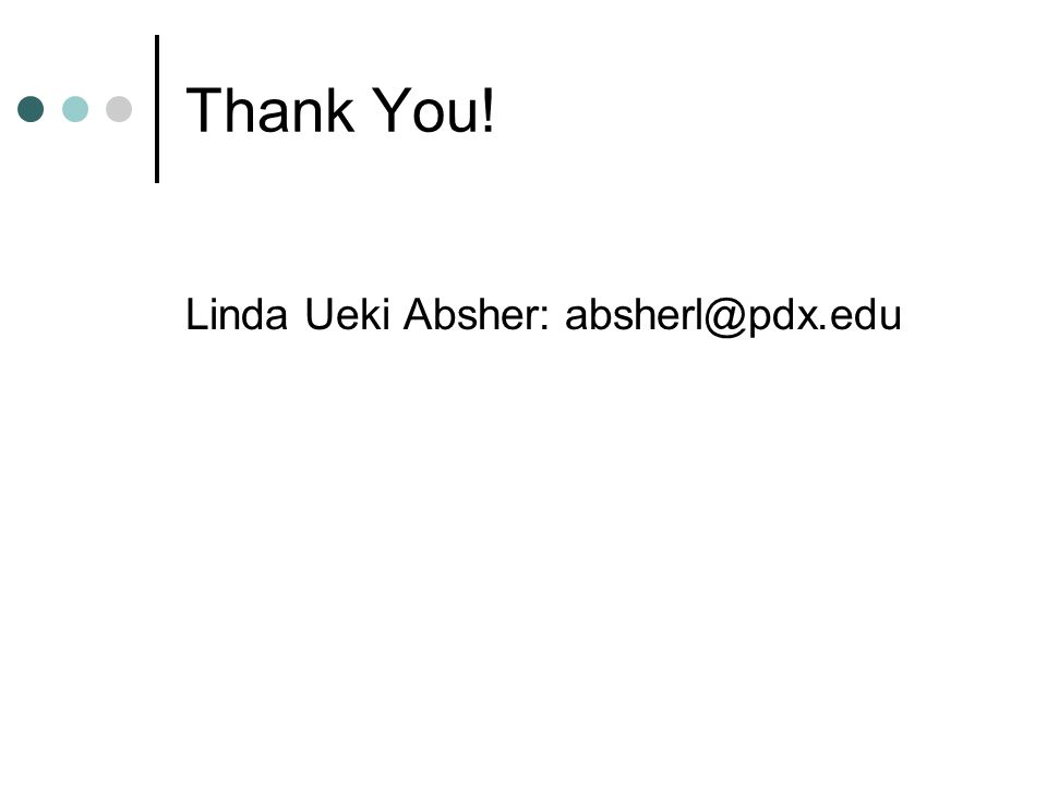 Thank You! Linda Ueki Absher: absherl@pdx.edu