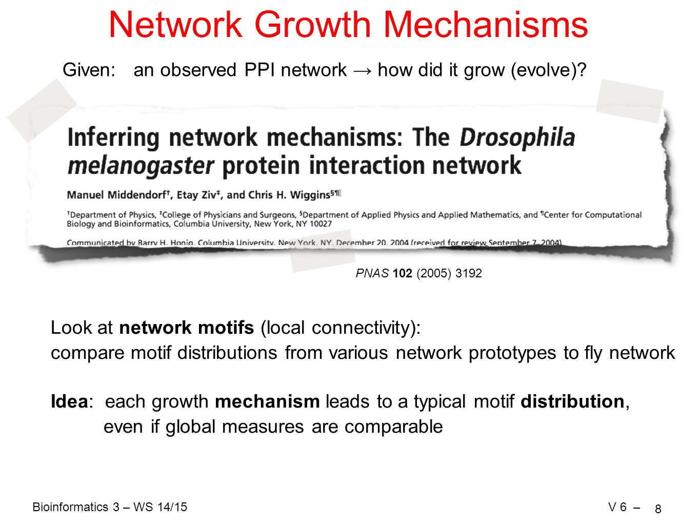 Bioinformatics 3 – WS 14/15V 6 – 8 Network Growth Mechanisms Given: an observed PPI network → how did it grow (evolve).