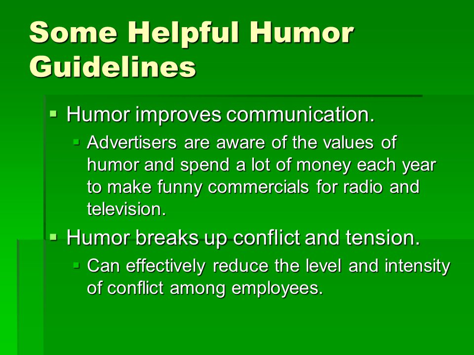 Some Helpful Humor Guidelines  Humor improves communication.
