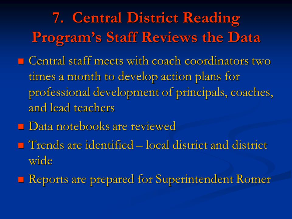 7. Central District Reading Program's Staff Reviews the Data Central staff meets with coach coordinators two times a month to develop action plans for