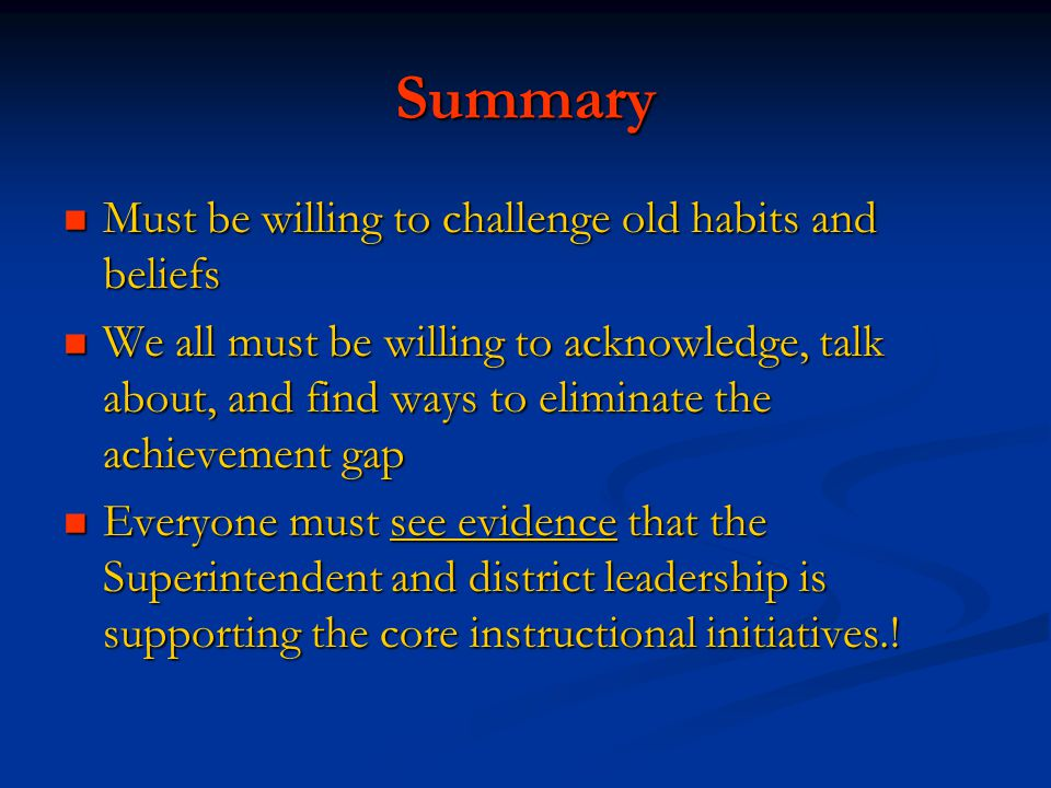 Summary Must be willing to challenge old habits and beliefs Must be willing to challenge old habits and beliefs We all must be willing to acknowledge,