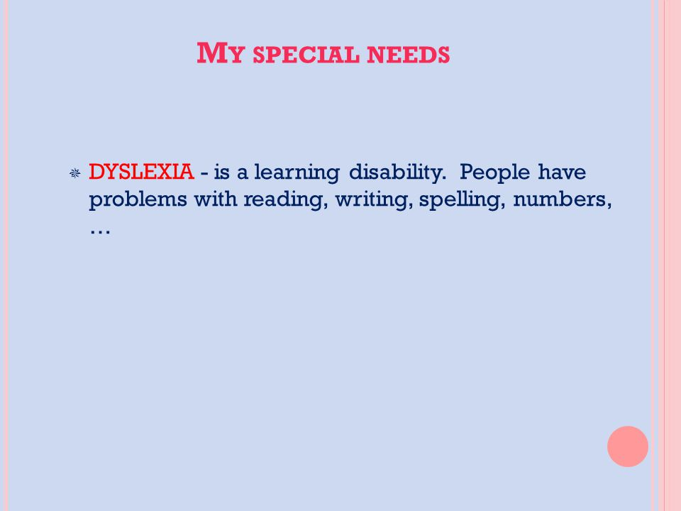 M Y SPECIAL NEEDS  DYSLEXIA - is a learning disability.