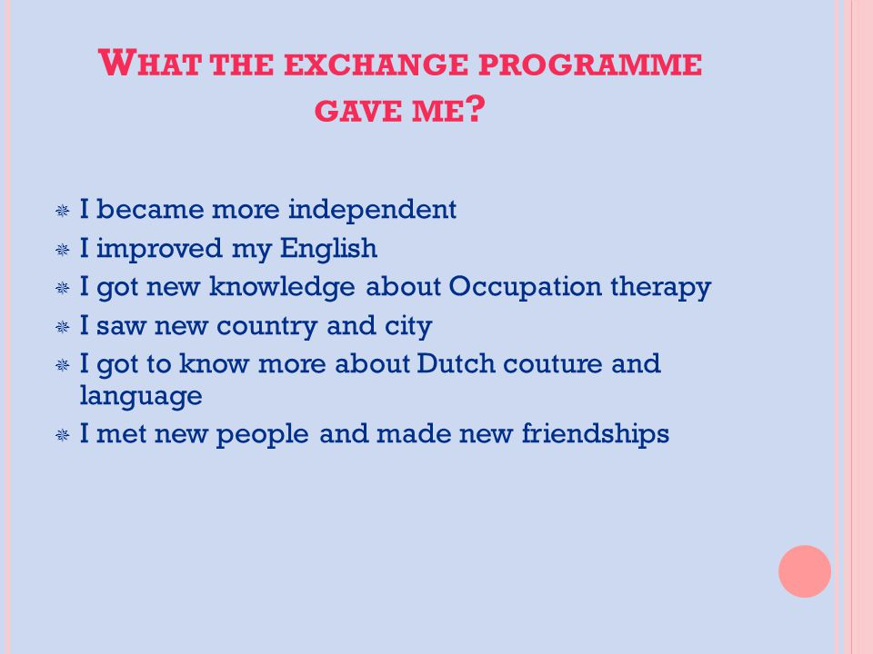 W HAT THE EXCHANGE PROGRAMME GAVE ME .