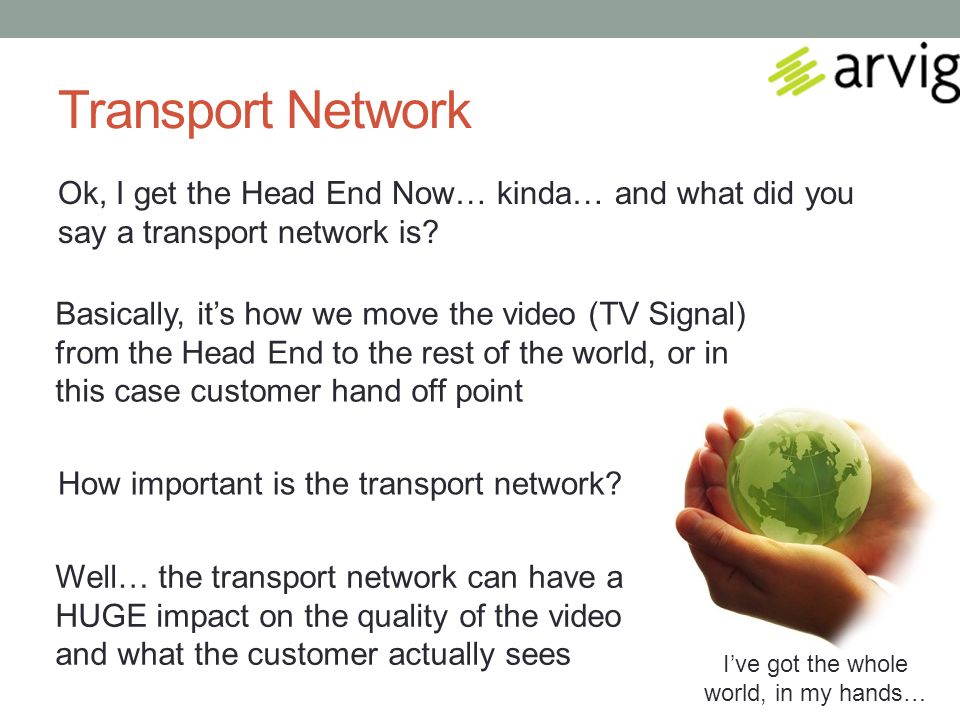 Transport Network Ok, I get the Head End Now… kinda… and what did you say a transport network is.