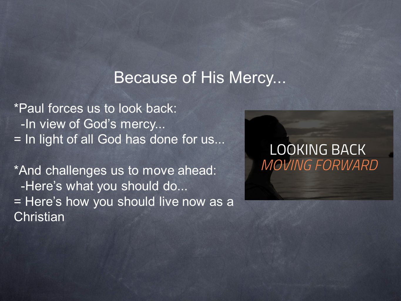 Because of His Mercy... *Paul forces us to look back: -In view of God's mercy...