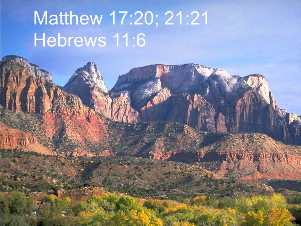 Matthew 17:20; 21:21 Hebrews 11:6