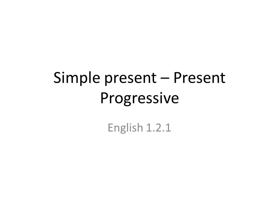 Simple present – Present Progressive English 1.2.1