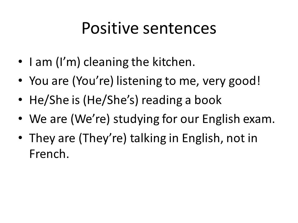 Negative sentences I am not cleaning the kitchen.(I'm not) You are not listening to me.