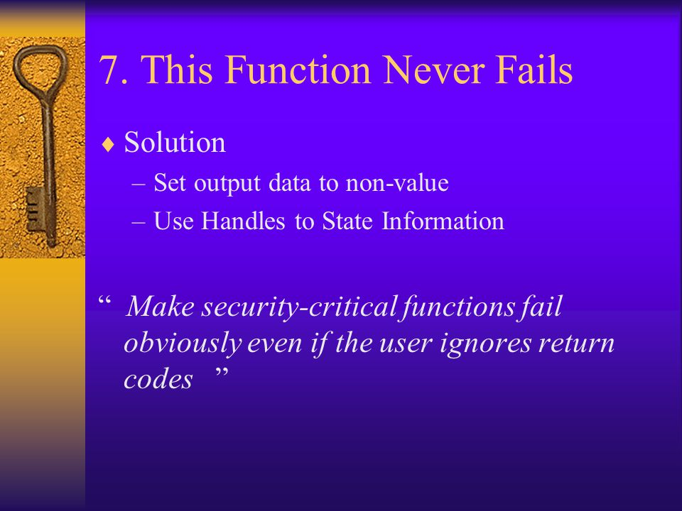 """7. This Function Never Fails  Solution –Set output data to non-value –Use Handles to State Information """" Make security-critical functions fail obviou"""