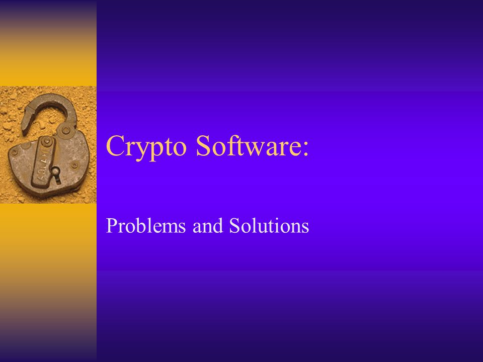 Crypto Software: Problems and Solutions