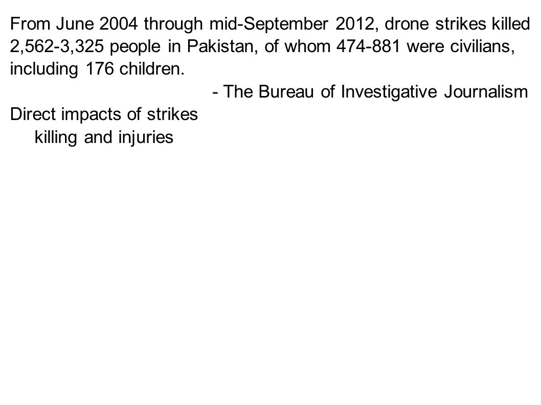 From June 2004 through mid-September 2012, drone strikes killed 2,562-3,325 people in Pakistan, of whom 474-881 were civilians, including 176 children.