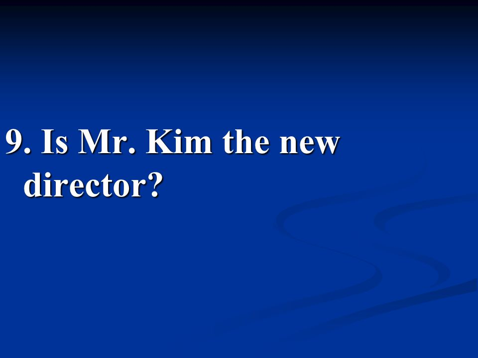 9. Is Mr. Kim the new director?