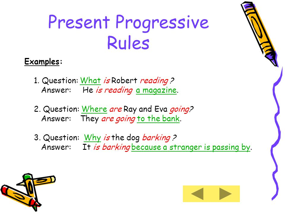Present Progressive Rules Examples: 1. Question: What is Robert reading .