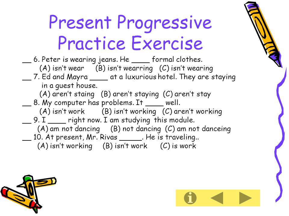 Present Progressive Practice Exercise __ 6. Peter is wearing jeans.