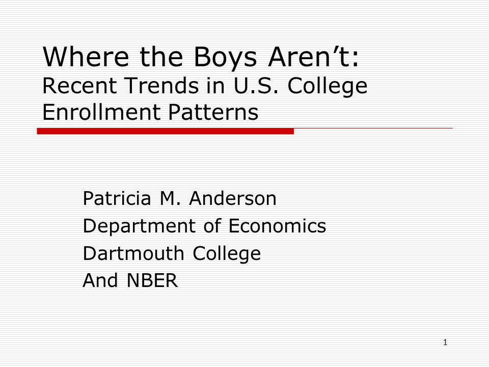 1 Where the Boys Aren't: Recent Trends in U.S. College Enrollment Patterns Patricia M.