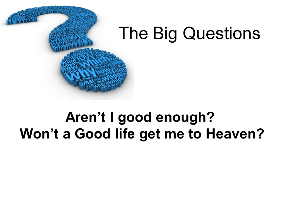 The Big Questions What are the criteria for being good enough?