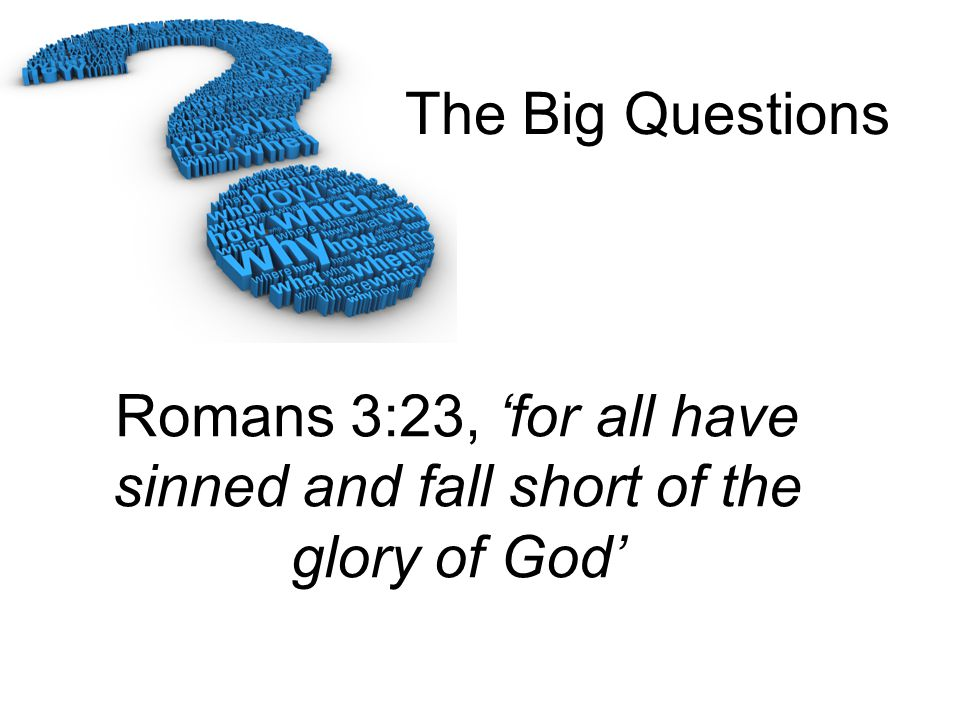 The Big Questions Romans 6:23, 'For the wages of sin is death, but the gift of God is eternal life in Christ Jesus our Lord.'