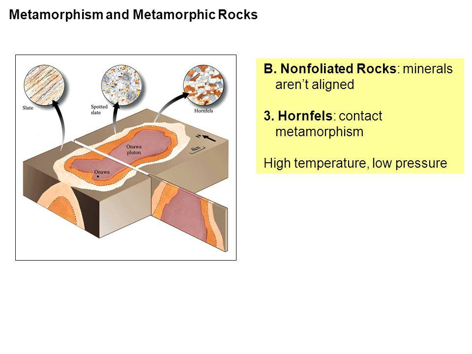 B. Nonfoliated Rocks: minerals aren't aligned 3.