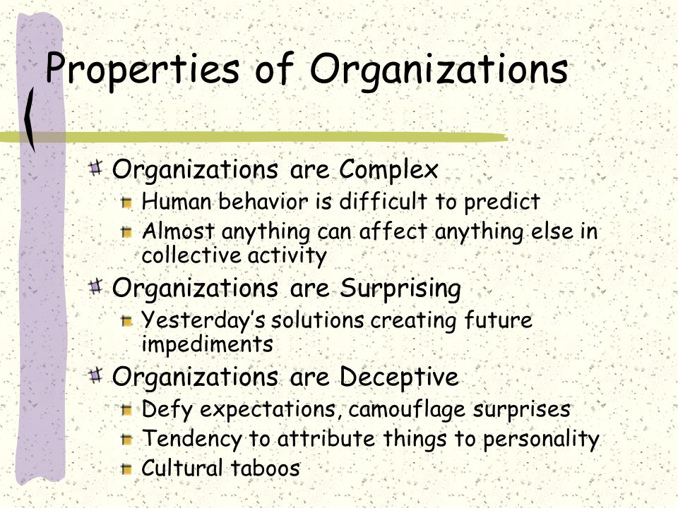 Properties of Organizations Organizations are Ambiguous We aren't sure what the problem is...