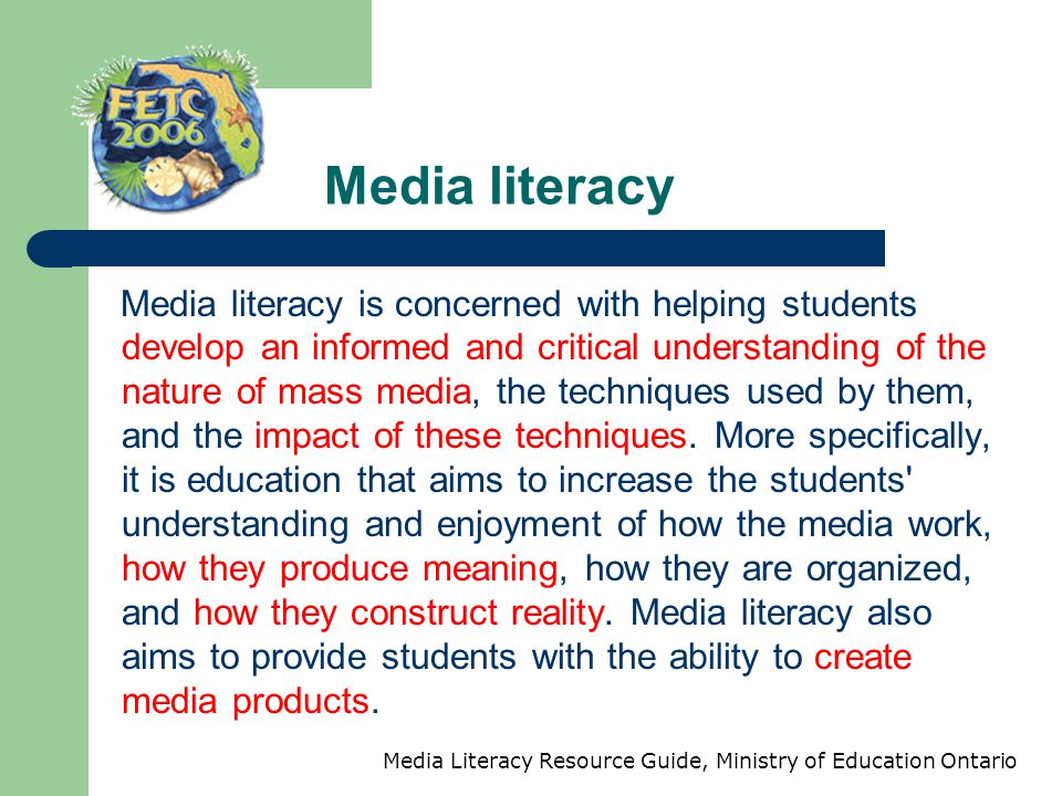 Media literacy Media literacy is concerned with helping students develop an informed and critical understanding of the nature of mass media, the techn