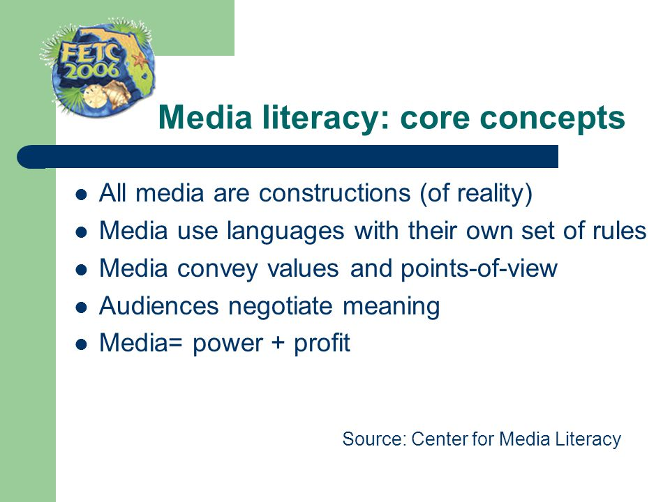 Media literacy: core concepts All media are constructions (of reality) Media use languages with their own set of rules Media convey values and points-