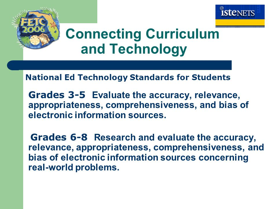 Connecting Curriculum and Technology National Ed Technology Standards for Students Grades 3-5 Evaluate the accuracy, relevance, appropriateness, compr