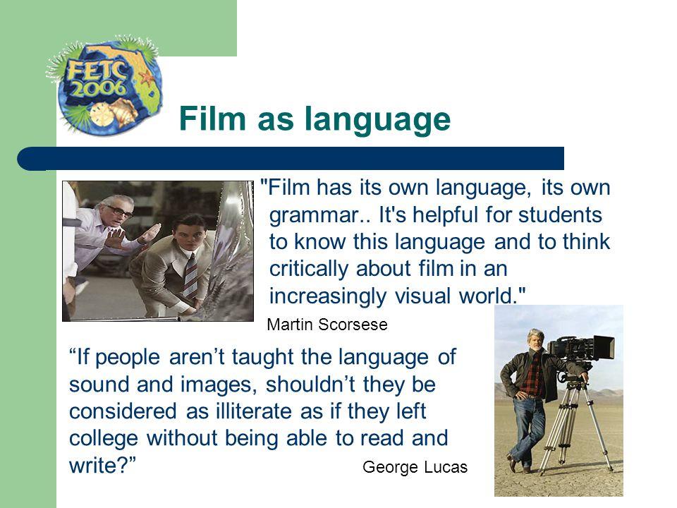 Film as language Film has its own language, its own grammar..