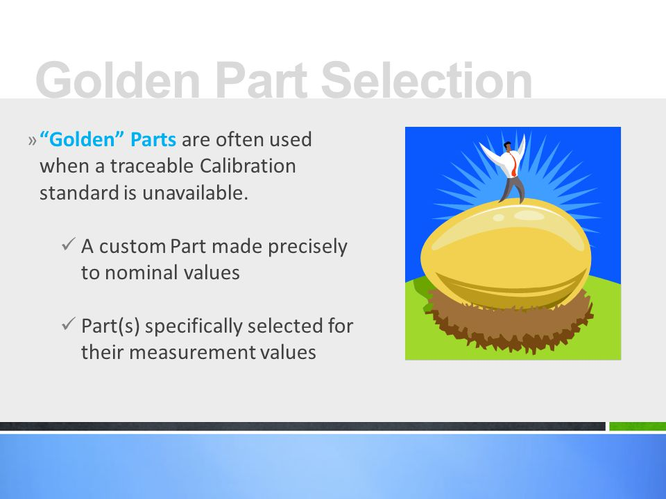» Golden Parts are often used when a traceable Calibration standard is unavailable.