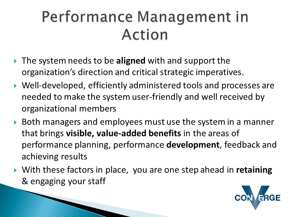 The system needs to be aligned with and support the organization's direction and critical strategic imperatives.  Well-developed, efficiently admin