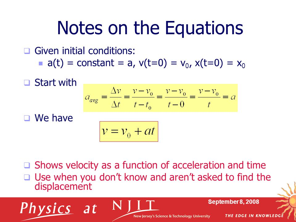 September 8, 2008 Notes on the Equations  Given initial conditions: a(t) = constant = a, v(t=0) = v 0, x(t=0) = x 0  Start with  We have  Shows ve