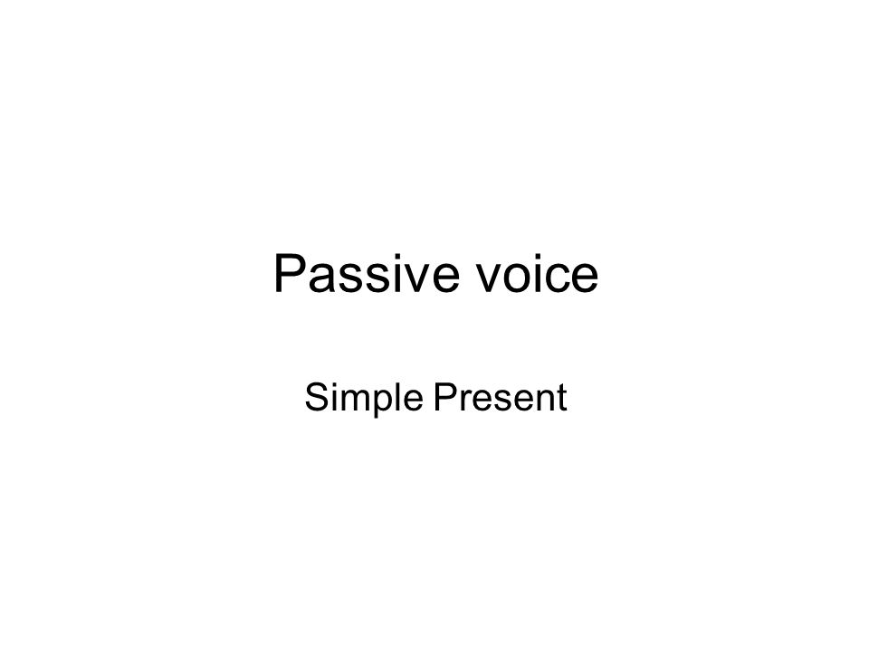 General Tips The active form of a verb focuses on the doer of the action Passive voice is used when the focus is on the receiver of the action.