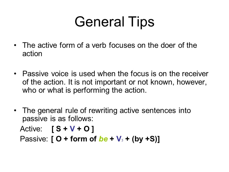 ** When rewriting active sentences in passive voice, note the following: the object of the active sentence becomes the subject of the passive sentence.