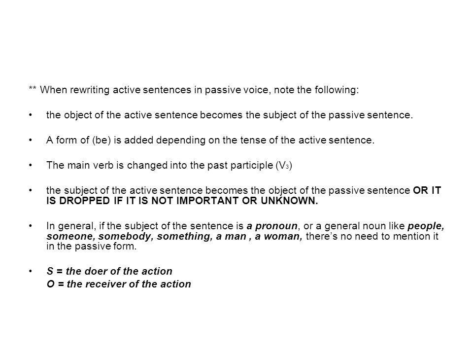Simple present passive Form: 1.Affirmative statements: Active: [ S + V 1 + O ] Passive: [ O + is/are/am + V 3 + (by + S) ] e.g., 1.