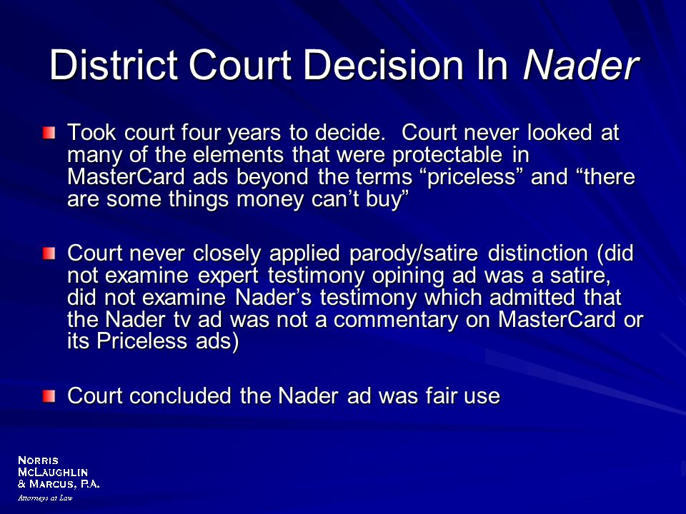 District Court Decision In Nader Took court four years to decide. Court never looked at many of the elements that were protectable in MasterCard ads b