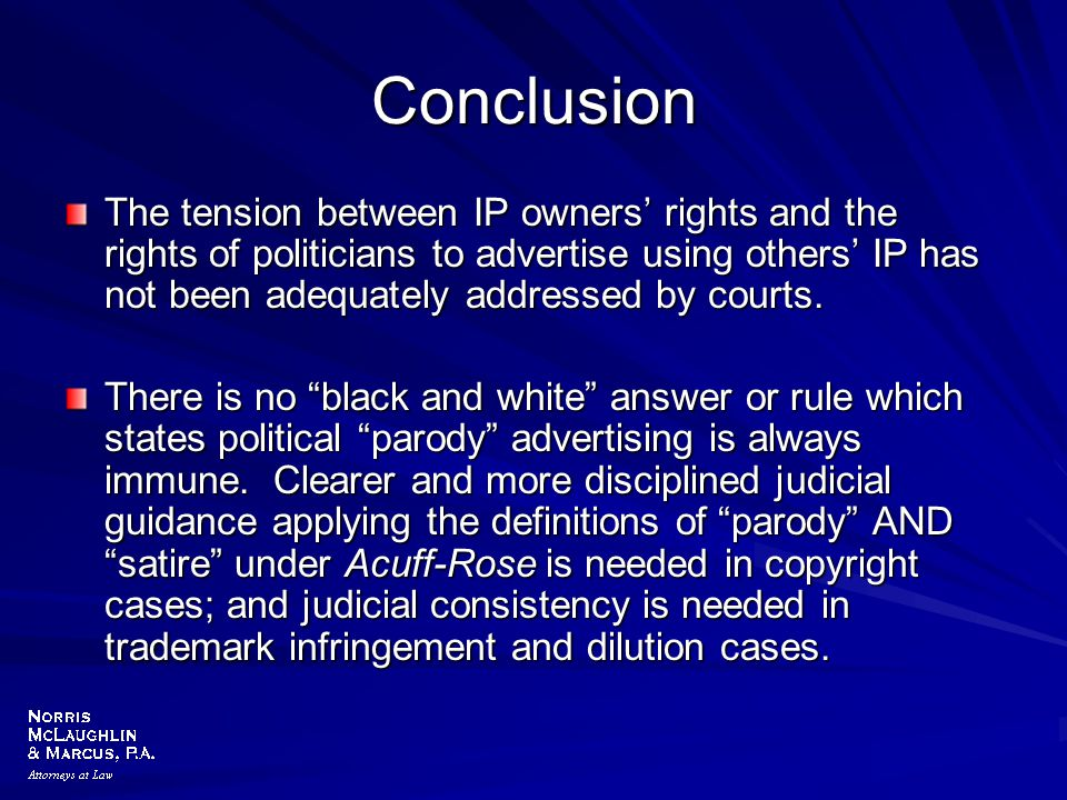 Conclusion The tension between IP owners' rights and the rights of politicians to advertise using others' IP has not been adequately addressed by cour